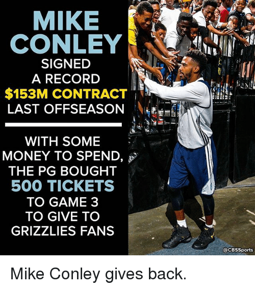 mike conley: MIKE  CONLEY  SIGNED  A RECORD  $153M CONTRACT  LAST OFFSEASON  WITH SOME  MONEY TO SPEND  THE PG BOUGHT  500 TICKETS  TO GAME 3  TO GIVE TO  GRIZZLIES FANS  CacBSSports Mike Conley gives back.