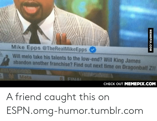 dragonball z: Mike Epps @TheRealMikeEpps  Will melo take his talents to the low-end? Will King James  abandon another franchise? Find out next time on Dragonball Z!!  MMets  11814 7  8 FINAL  CНЕCK OUT MЕМЕРІХ.COM  МЕМЕРIХ.сом A friend caught this on ESPN.omg-humor.tumblr.com
