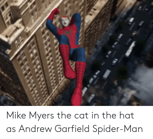 Andrew Garfield: Mike Myers the cat in the hat as Andrew Garfield Spider-Man