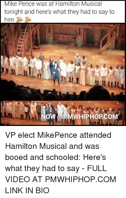 Hamilton Musical: Mike Pence was at Hamilton Musical  tonight and here's what they had to say to  him  ow PMWHIPHOPCOM VP elect MikePence attended Hamilton Musical and was booed and schooled: Here's what they had to say - FULL VIDEO AT PMWHIPHOP.COM LINK IN BIO
