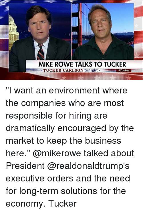 """executive orders: MIKE ROWE TALKS TO TUCKER  TUCKER CARLSON tonight  """"I want an environment where the companies who are most responsible for hiring are dramatically encouraged by the market to keep the business here."""" @mikerowe talked about President @realdonaldtrump's executive orders and the need for long-term solutions for the economy. Tucker"""