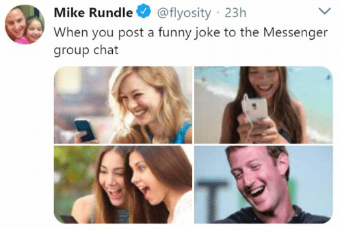Funny, Group Chat, and Chat: Mike Rundle @flyosity 23h  When you post a funny joke to the Messenger  group chat