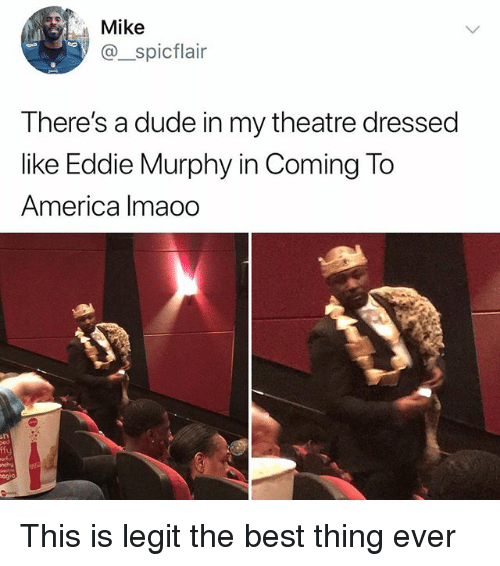 Eddie Murphy: Mike  @spicflair  There's a dude in my theatre dressed  like Eddie Murphy in Coming To  America Imaoo  ffy This is legit the best thing ever