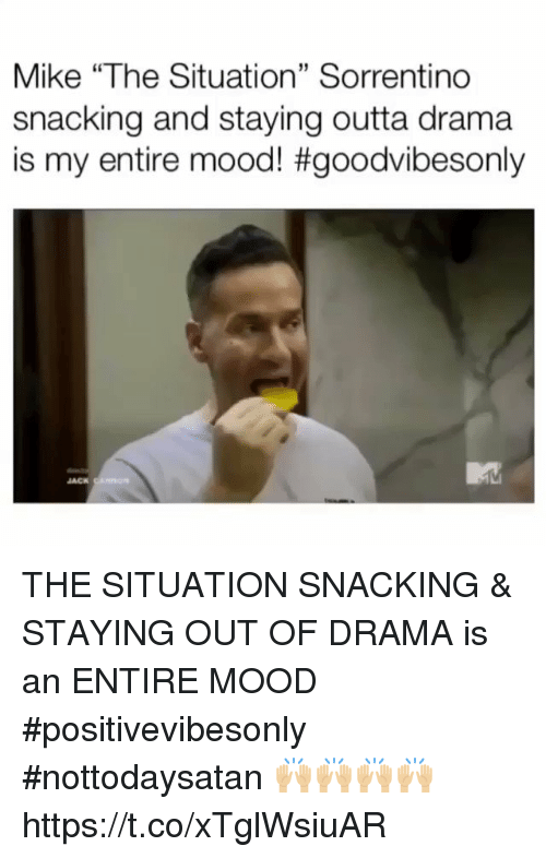 "Memes, Mood, and Outta: Mike ""The Situation"" Sorrentino  snacking and staying outta drama  is my entire mood! #goodvibesonly  JACK THE SITUATION SNACKING & STAYING OUT OF DRAMA is an ENTIRE MOOD #positivevibesonly #nottodaysatan 🙌🏼🙌🏼🙌🏼🙌🏼 https://t.co/xTglWsiuAR"