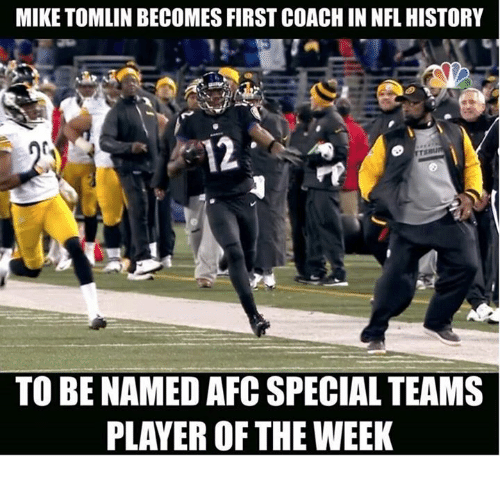 Mike Tomlin: MIKE TOMLIN BECOMES FIRST COACHINNFL HISTORY  12  TO BE NAMED AFC SPECIAL TEAMS  PLAYER OF THE WEEK