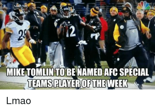 Mike Tomlin: MIKE TOMLIN TO BE NAMED AFCSPECIAL  TEAMS  WEEK Lmao