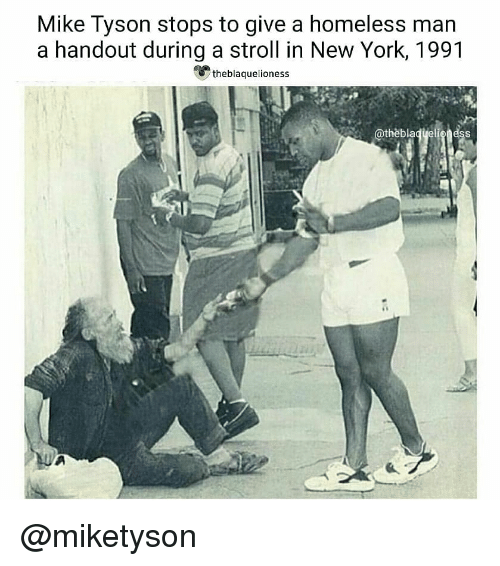 Mike Tyson: Mike Tyson stops to give a homeless man  a handout during a stroll in New York, 1991  theblaquelioness  @thèblaqyeligness @miketyson ♡