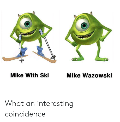 Coincidence: Mike With Ski  Mike Wazowski What an interesting coincidence