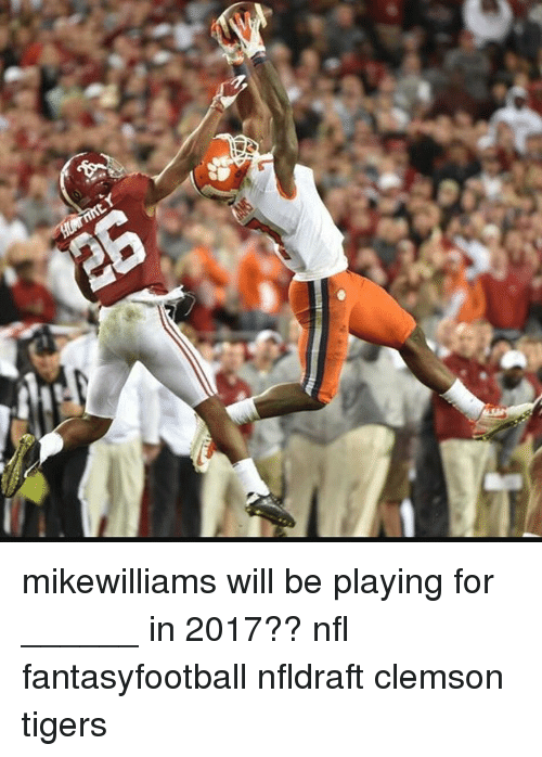 Memes, 🤖, and Clemson: mikewilliams will be playing for ______ in 2017?? nfl fantasyfootball nfldraft clemson tigers
