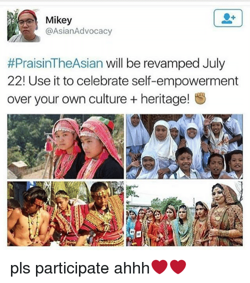 Memes, Ahhh, and 🤖: Mikey  @AsianAdvocacy  #PraisinTheAsian will be revamped July  22! Use it to celebrate self-empowerment  over your own culture + heritage! pls participate ahhh❤❤