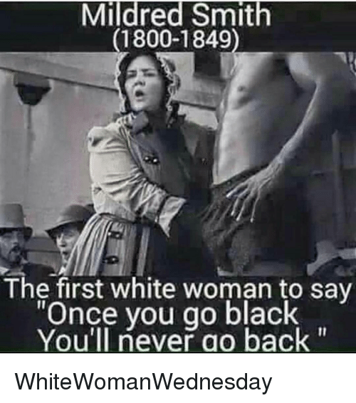 """Once You Go Black Youll Never Go Back: Mildred Smith  (1800-1849  The first white woman to say  """"Once you go black  You'll never go back WhiteWomanWednesday"""