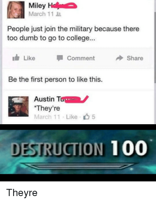 """Miley Cyrus: Miley  March 11  People just join the military because there  too dumb to go to college...  ldr Like Comment Share  Be the first person to like this.  Austin Tone  """"They're like ф5  DESTRUCTION 100 Theyre"""