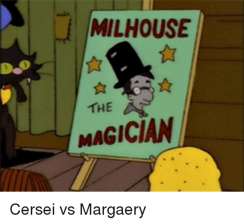 Game of Thrones: MILHOUSE  THE  MAGICIAN Cersei vs Margaery