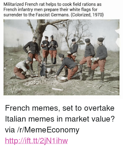 """Italian Memes: Militarized French rat helps to cook field rations as  French infantry men prepare their white flags for  surrender to the Fascist Germans. (Colorized, 1970)  odkacide <p>French memes, set to overtake Italian memes in market value? via /r/MemeEconomy <a href=""""http://ift.tt/2jN1ihw"""">http://ift.tt/2jN1ihw</a></p>"""