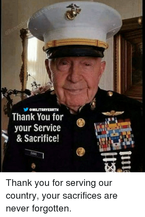Memes, Thank You, and Earth: @MILITARY EARTH  Thank You for  your Service  & Sacrifice! Thank you for serving our country, your sacrifices are never forgotten.