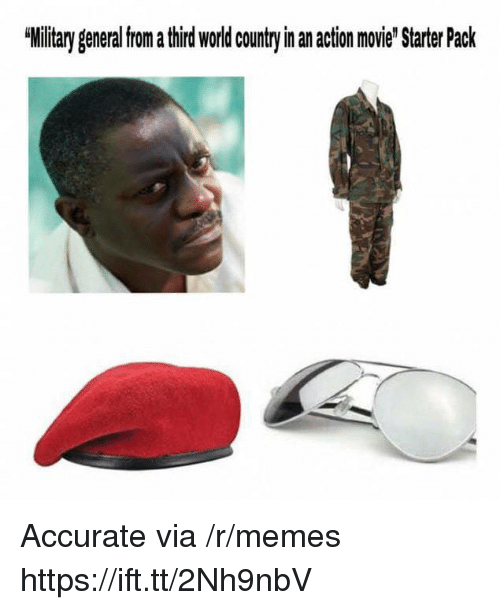 "Memes, Movie, and World: Military general from a third world countryin an action movie"" Starter Pack Accurate via /r/memes https://ift.tt/2Nh9nbV"