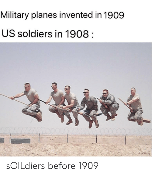 Soldiers: Military planes invented in 1909  US soldiers in 1908 sOILdiers before 1909