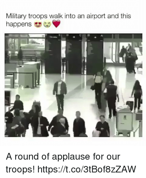 Memes, Military, and Applause: Military troops walk into an airport and this  happens A round of applause for our troops! https://t.co/3tBof8zZAW