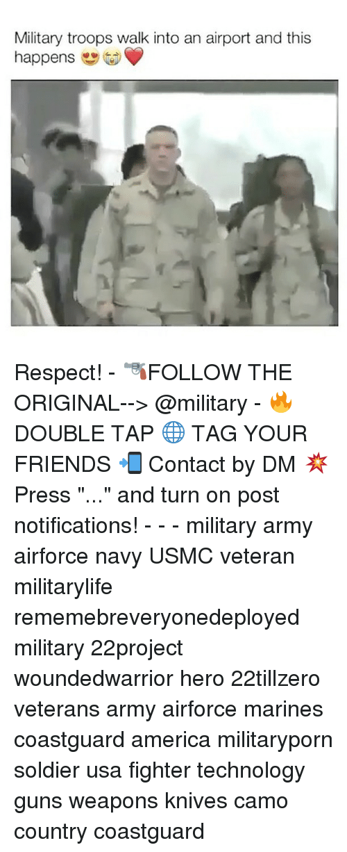 """Memes, Soldiers, and Marines: Military troops walk into an airport and this  happens Respect! - 🔫FOLLOW THE ORIGINAL--> @military - 🔥 DOUBLE TAP 🌐 TAG YOUR FRIENDS 📲 Contact by DM 💥 Press """"..."""" and turn on post notifications! - - - military army airforce navy USMC veteran militarylife rememebreveryonedeployed military 22project woundedwarrior hero 22tillzero veterans army airforce marines coastguard america militaryporn soldier usa fighter technology guns weapons knives camo country coastguard"""