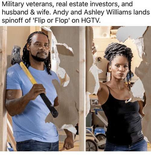 Memes, Hgtv, and Military: Military veterans, real estate investors, and  husband & wife. Andy and Ashley Williams lands  spinoff of 'Flip or Flop' on HGTV