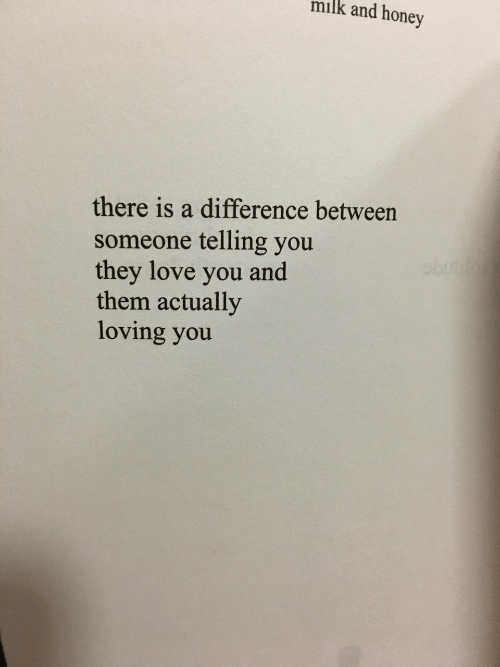 loving you: milk and honey  there is a difference between  someone telling you  they love you  them actually  loving you  bot  and