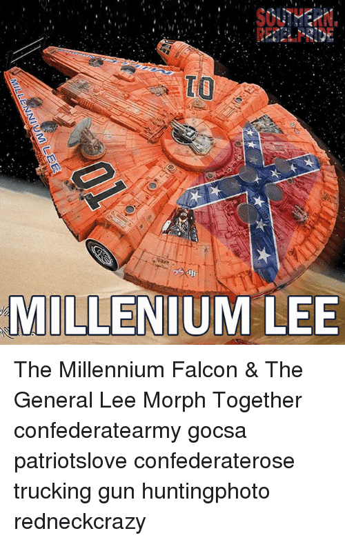 Morphe: MILLENIUM LEE The Millennium Falcon & The General Lee Morph Together confederatearmy gocsa patriotslove confederaterose trucking gun huntingphoto redneckcrazy