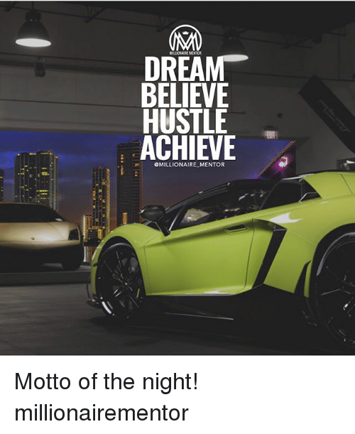 Memes, 🤖, and Dream: MILLIONAIRE MENTOR  DREAM  BELIEVE  HUSTLE  ACHIEVE  eMILLIONAIRE_MENTOR Motto of the night! millionairementor
