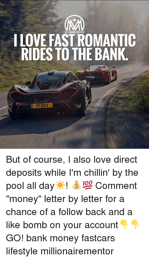 "Love, Memes, and Money: MILLIONAIRE MENTOR  I LOVE FAST ROMANTIC  RIDES TO THE BANK  PI 00V But of course, I also love direct deposits while I'm chillin' by the pool all day☀️! 💰💯 Comment ""money"" letter by letter for a chance of a follow back and a like bomb on your account👇👇 GO! bank money fastcars lifestyle millionairementor"