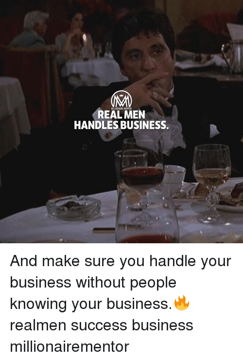 Memes, Business, and Success: MILLIONAIRE MENTOR  REAL MEN  HANDLES BUSINESS And make sure you handle your business without people knowing your business.🔥 realmen success business millionairementor