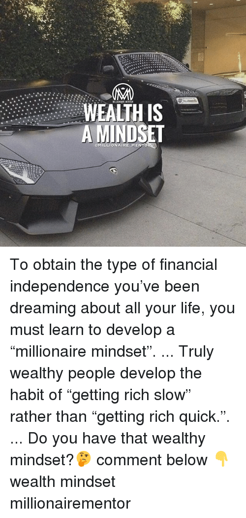 "Habited: MILLIONAIRE MENTOR  WEALTH IS  A MINDSET  OMILLIONAIRE MENTO To obtain the type of financial independence you've been dreaming about all your life, you must learn to develop a ""millionaire mindset"". ... Truly wealthy people develop the habit of ""getting rich slow"" rather than ""getting rich quick."". ... Do you have that wealthy mindset?🤔 comment below 👇 wealth mindset millionairementor"