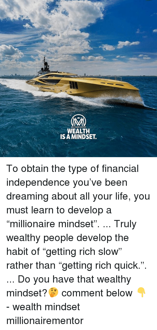 """Life, Memes, and Been: MILLIONAIRE MENTOR  WEALTH  IS A MINDSET To obtain the type of financial independence you've been dreaming about all your life, you must learn to develop a """"millionaire mindset"""". ... Truly wealthy people develop the habit of """"getting rich slow"""" rather than """"getting rich quick."""". ... Do you have that wealthy mindset?🤔 comment below 👇 - wealth mindset millionairementor"""