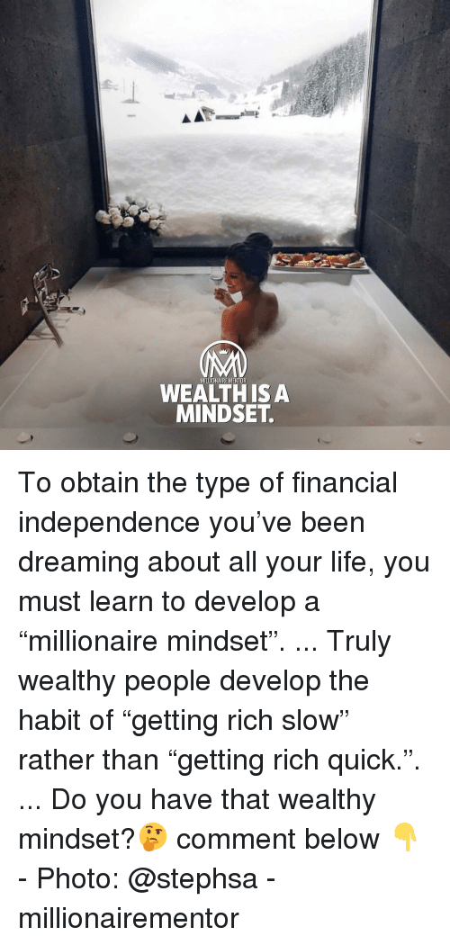 """Dreaming About: MILLIONAIRE MENTOR  WEALTH ISA  MINDSET To obtain the type of financial independence you've been dreaming about all your life, you must learn to develop a """"millionaire mindset"""". ... Truly wealthy people develop the habit of """"getting rich slow"""" rather than """"getting rich quick."""". ... Do you have that wealthy mindset?🤔 comment below 👇 - Photo: @stephsa - millionairementor"""