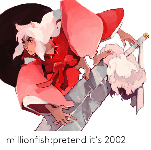 pretend: millionfish:pretend it's 2002
