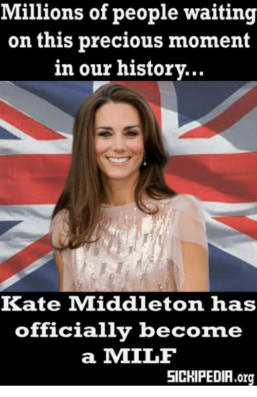 A Milf: Millions of people waiting  on this precious moment  in our historv...  Kate Middleton has  officially beco  ne  a MILF  SICHIPEDIA.org