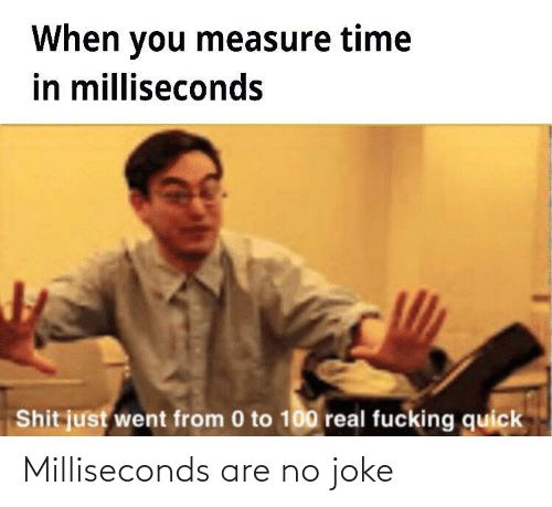 joke: Milliseconds are no joke