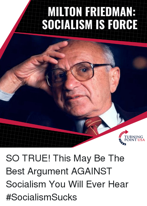 milton: MILTON FRIEDMAN:  SOCIALISM IS FORCE  TURNING  POINT USA SO TRUE! This May Be The Best Argument AGAINST Socialism You Will Ever Hear #SocialismSucks