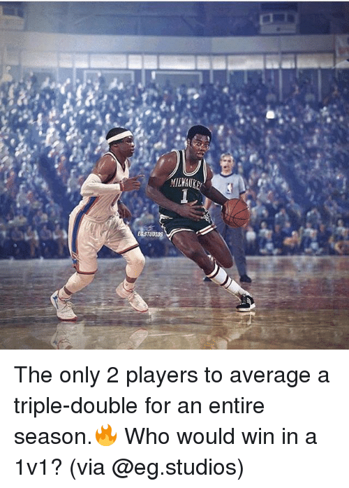 a triple double: MILWAUK  TUD The only 2 players to average a triple-double for an entire season.🔥 Who would win in a 1v1? (via @eg.studios)