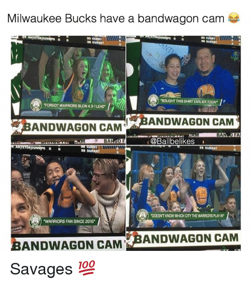 """Milwaukee Bucks: Milwaukee Bucks have a bandwagon cam  30 CURRY  30 CURRY  DURANT  35 OURANT  """"BOUGHT THIS SHIRTEARLIERTODAY  FORGOT WARRIORS BLEWA 31 LEAD  ANDWAGON CAM  ANDWAGON CAM  BA  OMFA  QBallbelikes  BA  NMPO o  WARRIORS FANSINCE2015  SBANDWAGON CAM  BANDWAGON CAM Savages 💯"""