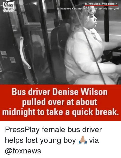 Memes, 🤖, and Fox: Milwaukee, Wisconsin  FOX  Milwaukee County Trant.  stem via Storyful  NEWS  Bus driver Denise Wilson  pulled over at about  midnight to take a quick break. PressPlay female bus driver helps lost young boy 🙏🏽 via @foxnews