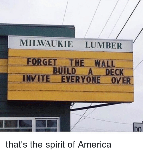 Thats The Spirit: MILWAUKIE LUMBER  FORGET THE WALL  INVITE. EVERYONE OVER  BUILD A DECK that's the spirit of America