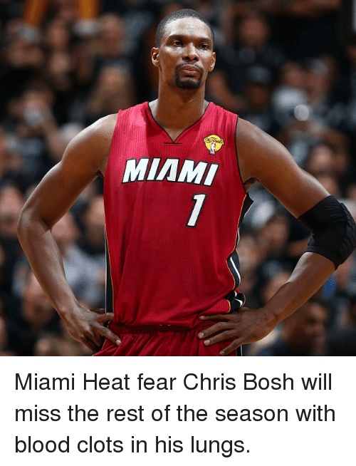 Bloods, Chris Bosh, and Miami Heat: MIMMI Miami Heat fear Chris Bosh will miss the rest of the season with blood clots in his lungs.