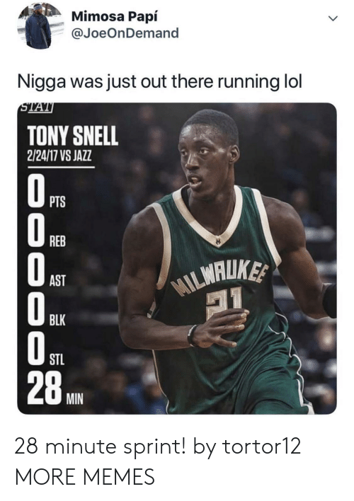 2 24: Mimosa Papí  @JoeOnDemand  Nigga was just out there running lol  STAT  TONY SNELL  2/24/17 VS JAZZ  OPTS  REB  WILMALUKE  AST  BLK  STL  28  MIN  000 O0 28 minute sprint! by tortor12 MORE MEMES
