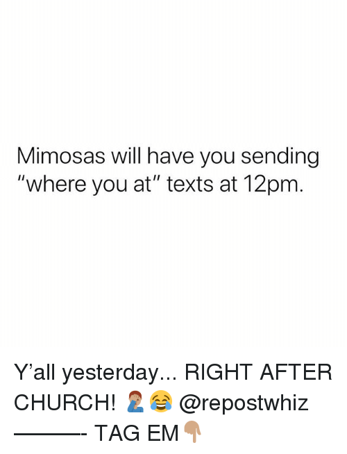 "Church, Memes, and Texts: Mimosas will have you sending  ""where you at"" texts at 12pm Y'all yesterday... RIGHT AFTER CHURCH! 🤦🏽‍♂️😂 @repostwhiz ———- TAG EM👇🏽"