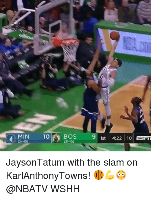 Memes, Wshh, and 🤖: MIN 10BOS  (31-10)  91st 4:22 0  1s JaysonTatum with the slam on KarlAnthonyTowns! 🏀💪😳 @NBATV WSHH
