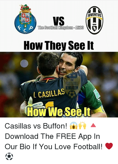 Memes, Apps, and Juventus: MIN  jUVENTUS  VS  AP/ The Football kinudom A123  How They See It  KINGDOI  L CASILLAS  How We See It Casillas vs Buffon! 😱🙌 🔺Download The FREE App In Our Bio If You Love Football! ❤️⚽️