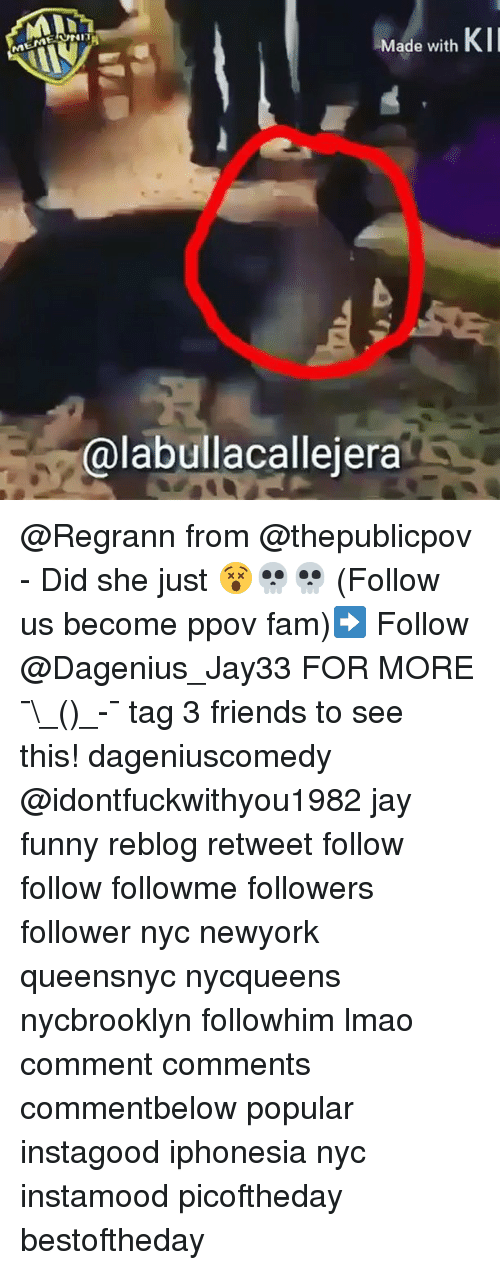 Fam, Friends, and Funny: MIN  KI  Made with  alabullacallejera @Regrann from @thepublicpov - Did she just 😵💀💀 (Follow us become ppov fam)➡️ Follow @Dagenius_Jay33 FOR MORE ¯\_(ツ)_-¯ tag 3 friends to see this! dageniuscomedy @idontfuckwithyou1982 jay funny reblog retweet follow follow followme followers follower nyc newyork queensnyc nycqueens nycbrooklyn followhim lmao comment comments commentbelow popular instagood iphonesia nyc instamood picoftheday bestoftheday