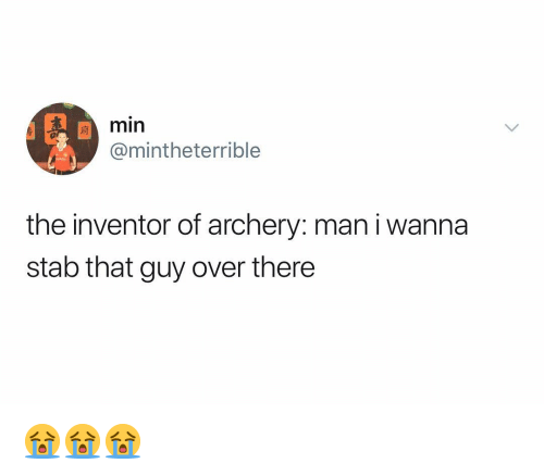 archery: min  @mintheterrible  the inventor of archery: man i wanna  stab that guy over there 😭😭😭