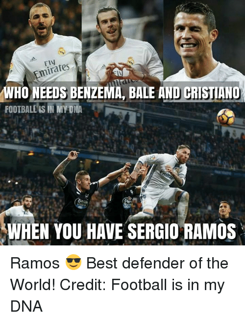 memes: minates  WHO NEEDS BENZEMA, BALE AND CRISTIANO  FOOTBALL IS IN MY DNA  WHEN YOU HAVE SERGIO RAMOS Ramos 😎 Best defender of the World!   Credit: Football is in my DNA