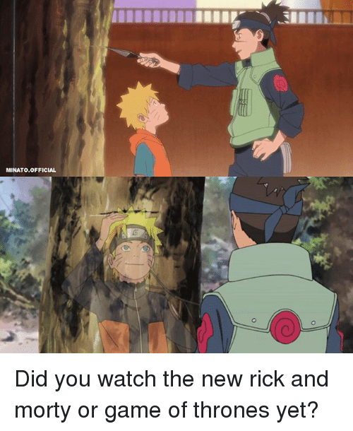 minato: MINATO.OFFICIAL Did you watch the new rick and morty or game of thrones yet?