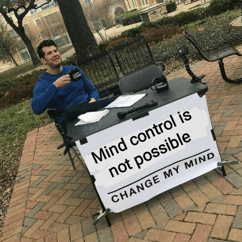 mind control: Mind control is  not possible  CHANGE MY MIND
